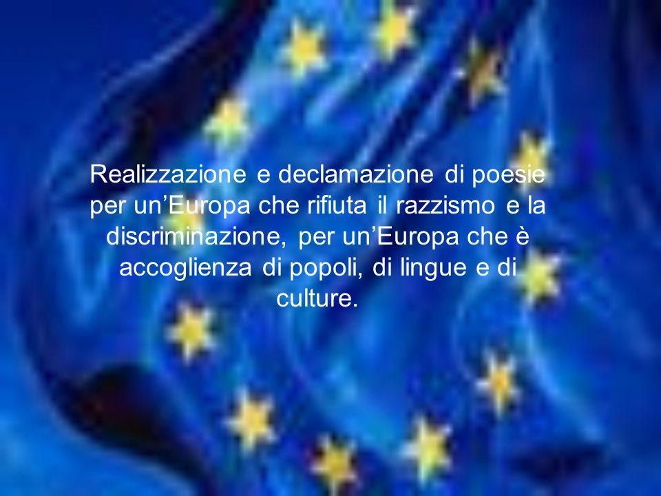 Realizzazione e declamazione di poesie per un'Europa che rifiuta il razzismo e la discriminazione, per un'Europa che è accoglienza di popoli, di lingue e di culture.