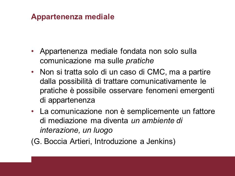 Appartenenza mediale Appartenenza mediale fondata non solo sulla comunicazione ma sulle pratiche.