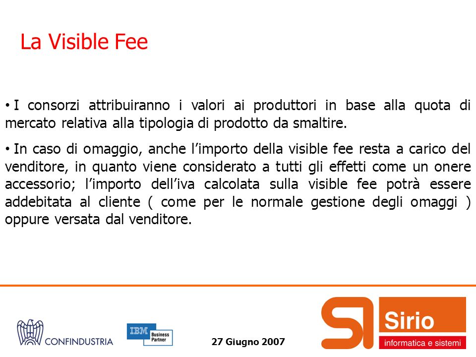 La Visible Fee I consorzi attribuiranno i valori ai produttori in base alla quota di mercato relativa alla tipologia di prodotto da smaltire.
