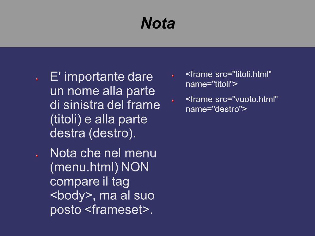 Nota E importante dare un nome alla parte di sinistra del frame (titoli) e alla parte destra (destro).