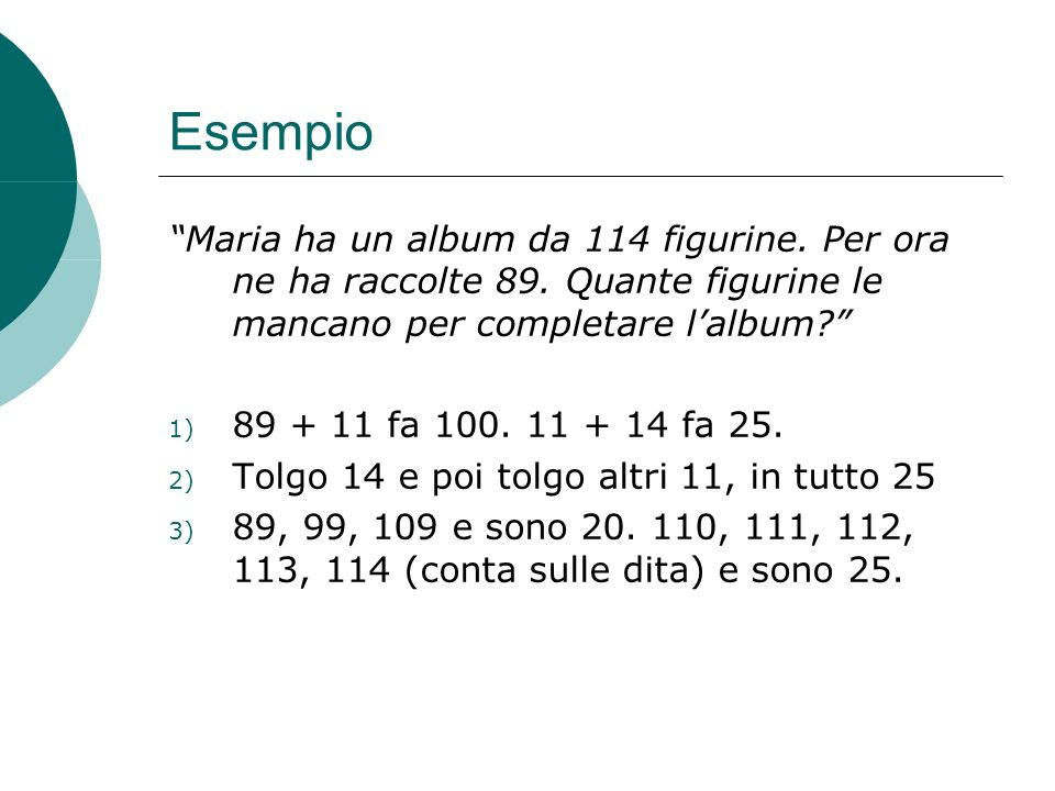 Esempio Maria ha un album da 114 figurine. Per ora ne ha raccolte 89. Quante figurine le mancano per completare l'album