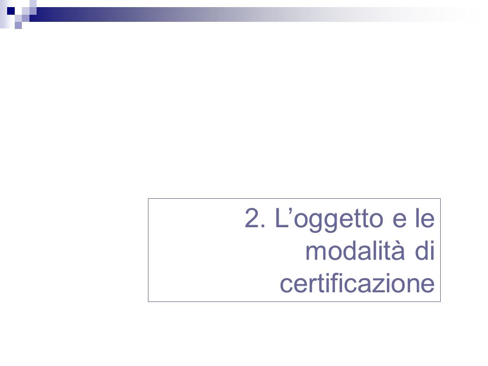 2. L'oggetto e le modalità di certificazione