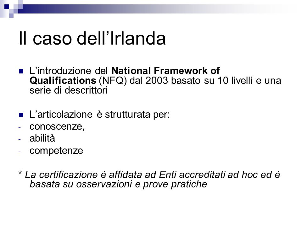Il caso dell'Irlanda L'introduzione del National Framework of Qualifications (NFQ) dal 2003 basato su 10 livelli e una serie di descrittori.