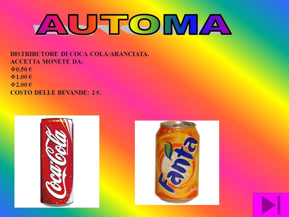 AUTOMA DISTRIBUTORE DI COCA-COLA/ARANCIATA. ACCETTA MONETE DA: 0.50 €