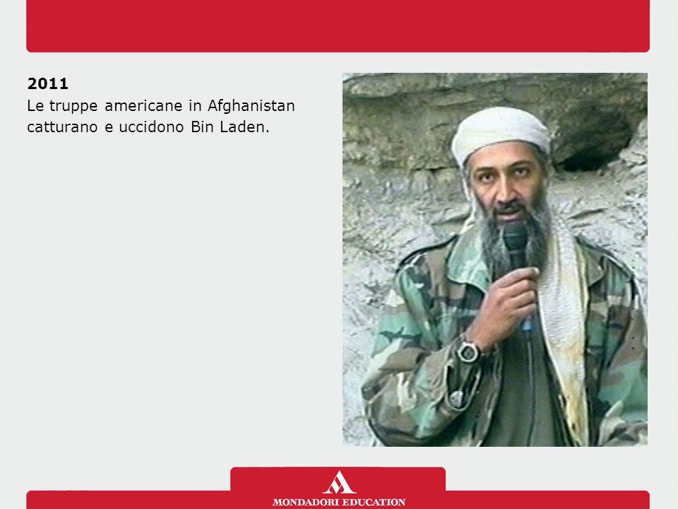 Le truppe americane in Afghanistan catturano e uccidono Bin Laden.