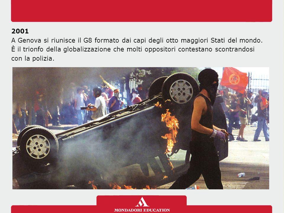 2001 A Genova si riunisce il G8 formato dai capi degli otto maggiori Stati del mondo.