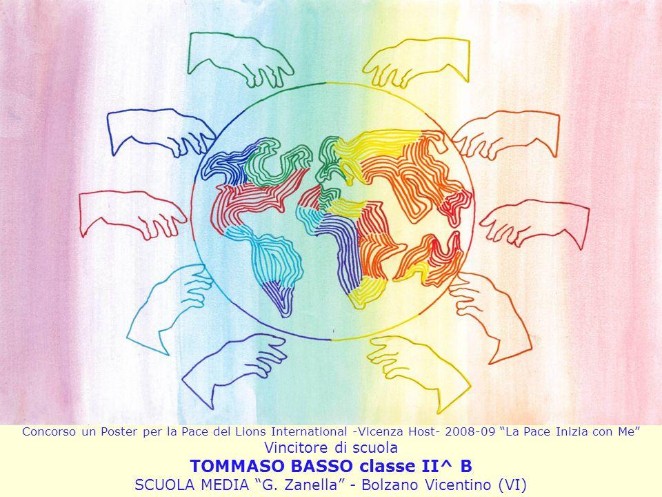 Concorso un Poster per la Pace del Lions International -Vicenza Host- 2008-09 La Pace Inizia con Me Vincitore di scuola TOMMASO BASSO classe II^ B SCUOLA MEDIA G.
