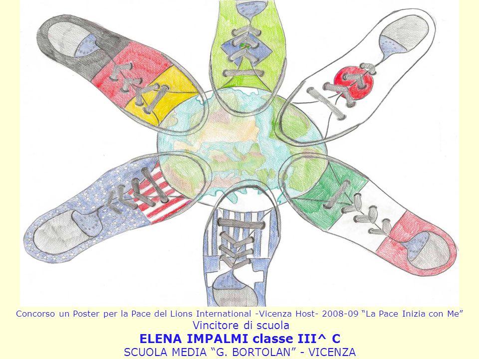 Concorso un Poster per la Pace del Lions International -Vicenza Host- 2008-09 La Pace Inizia con Me Vincitore di scuola ELENA IMPALMI classe III^ C SCUOLA MEDIA G.