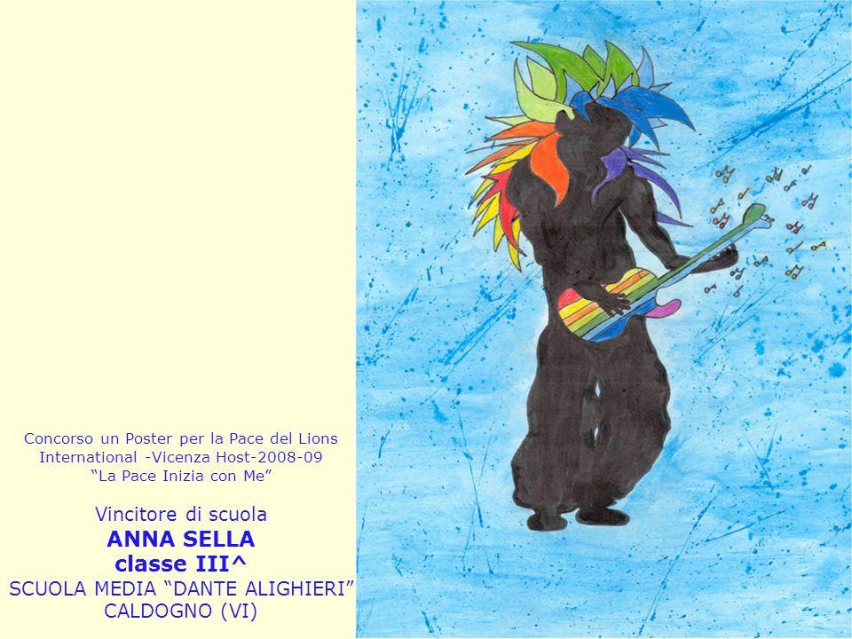 Concorso un Poster per la Pace del Lions International -Vicenza Host-2008-09 La Pace Inizia con Me Vincitore di scuola ANNA SELLA classe III^ SCUOLA MEDIA DANTE ALIGHIERI CALDOGNO (VI)