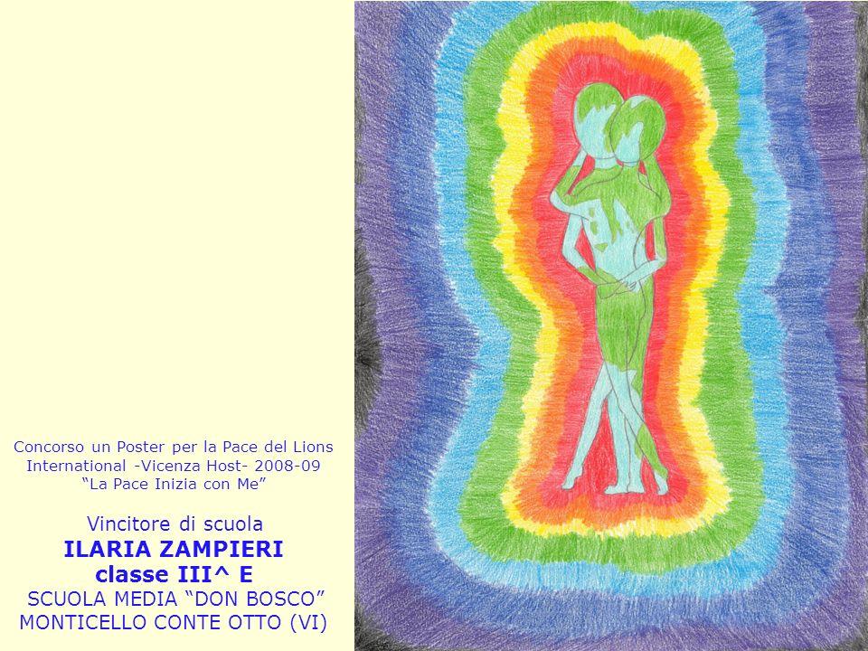Concorso un Poster per la Pace del Lions International -Vicenza Host- 2008-09 La Pace Inizia con Me Vincitore di scuola ILARIA ZAMPIERI classe III^ E SCUOLA MEDIA DON BOSCO MONTICELLO CONTE OTTO (VI)