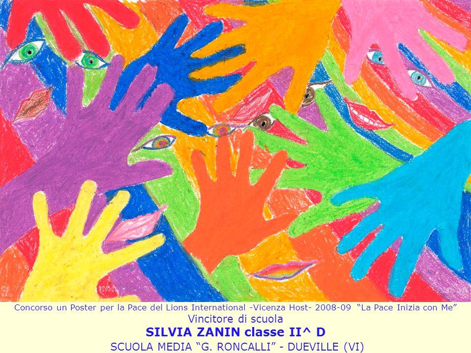 Concorso un Poster per la Pace del Lions International -Vicenza Host- 2008-09 La Pace Inizia con Me Vincitore di scuola SILVIA ZANIN classe II^ D SCUOLA MEDIA G.
