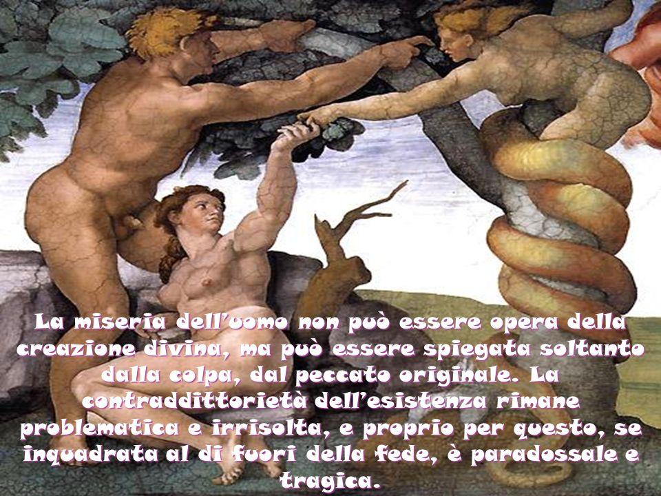 La miseria dell'uomo non può essere opera della creazione divina, ma può essere spiegata soltanto dalla colpa, dal peccato originale.