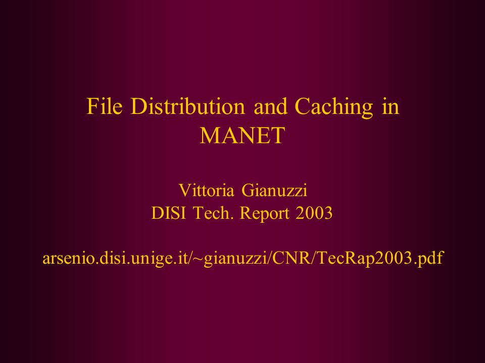 File Distribution and Caching in MANET Vittoria Gianuzzi DISI Tech