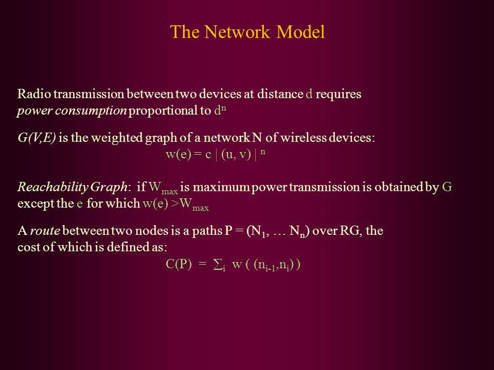 The Network Model Radio transmission between two devices at distance d requires. power consumption proportional to dn.