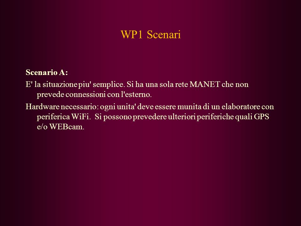 WP1 Scenari Scenario A: E la situazione piu semplice. Si ha una sola rete MANET che non prevede connessioni con l esterno.