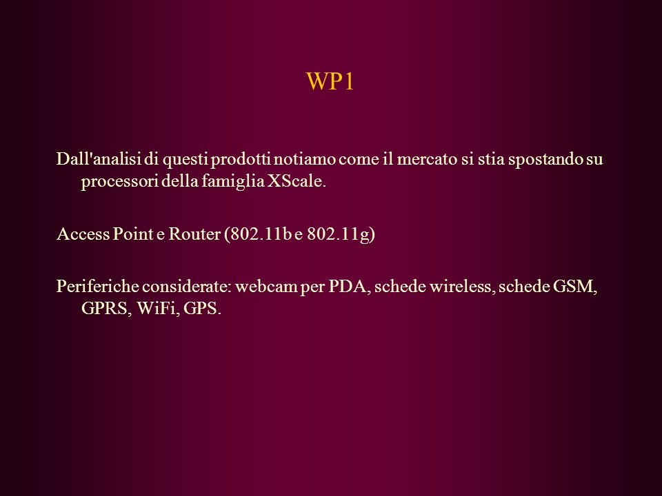 WP1 Dall analisi di questi prodotti notiamo come il mercato si stia spostando su processori della famiglia XScale.
