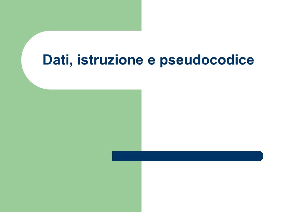 Dati, istruzione e pseudocodice