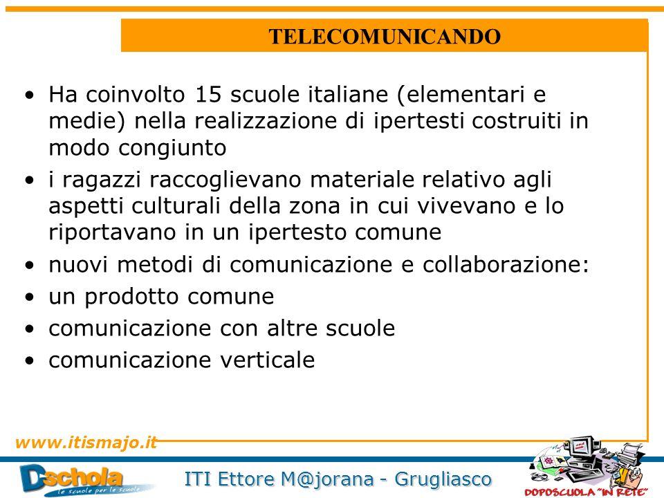 TELECOMUNICANDO Ha coinvolto 15 scuole italiane (elementari e medie) nella realizzazione di ipertesti costruiti in modo congiunto.