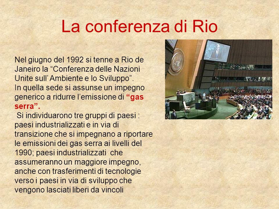 La conferenza di Rio Nel giugno del 1992 si tenne a Rio de Janeiro la Conferenza delle Nazioni Unite sull' Ambiente e lo Sviluppo .