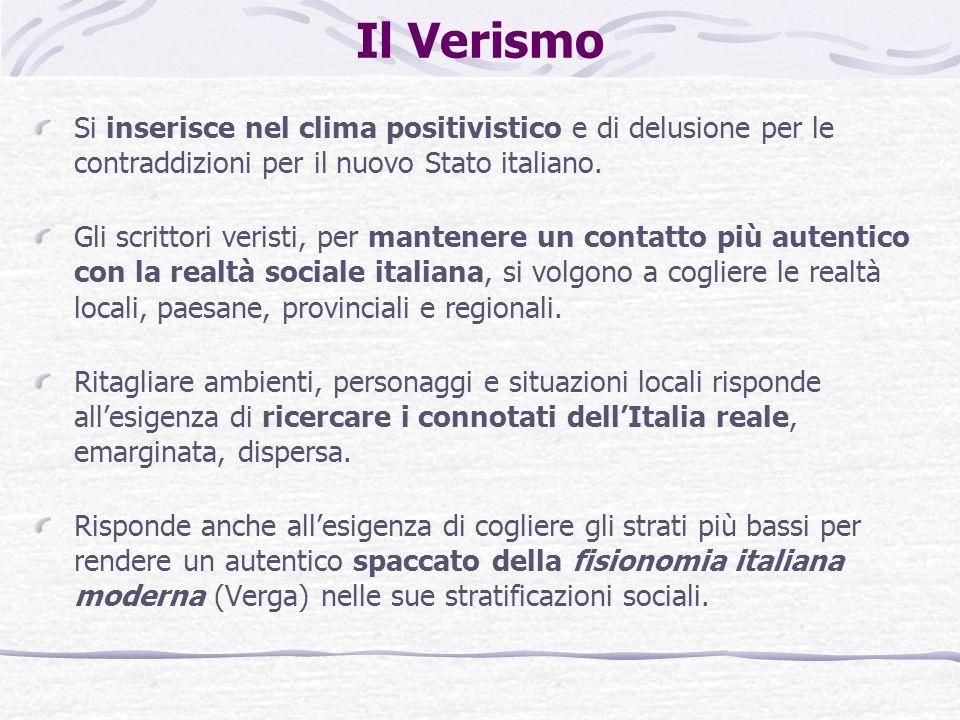 Il Verismo Si inserisce nel clima positivistico e di delusione per le contraddizioni per il nuovo Stato italiano.