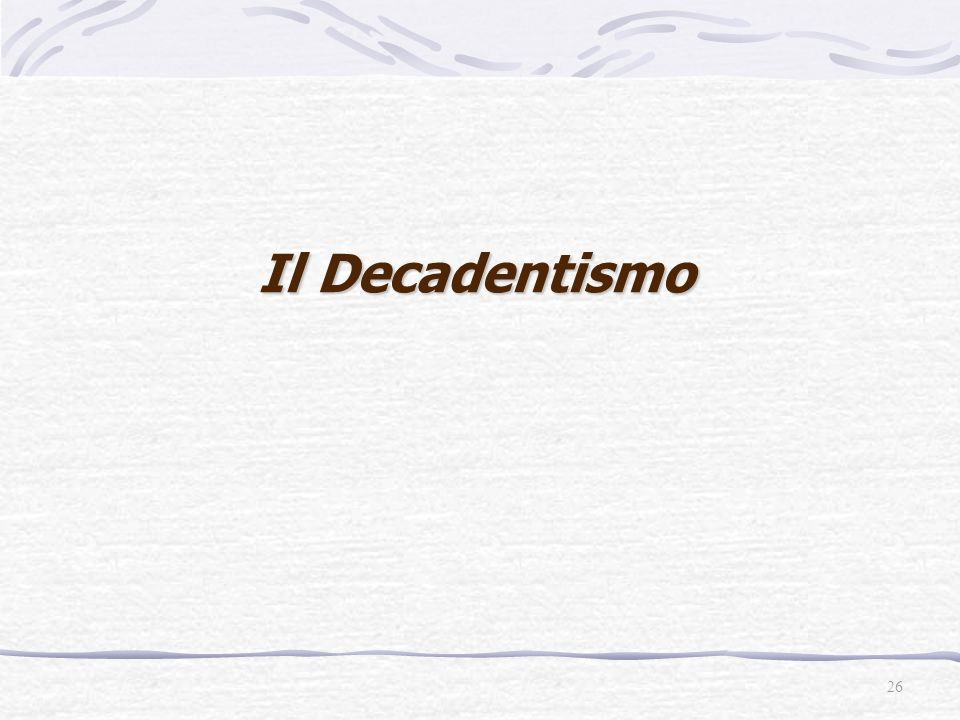 Il Decadentismo 26