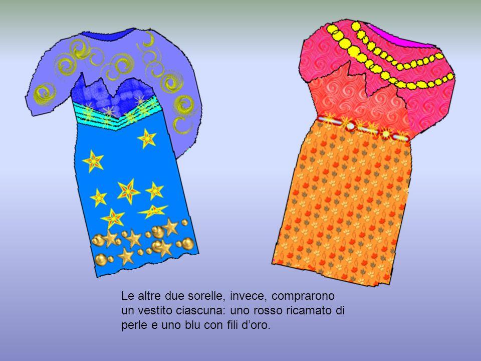 Le altre due sorelle, invece, comprarono un vestito ciascuna: uno rosso ricamato di perle e uno blu con fili d'oro.