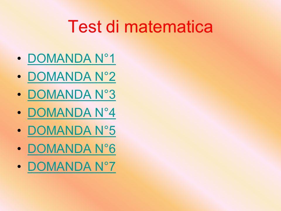 Test di matematica DOMANDA N°1 DOMANDA N°2 DOMANDA N°3 DOMANDA N°4