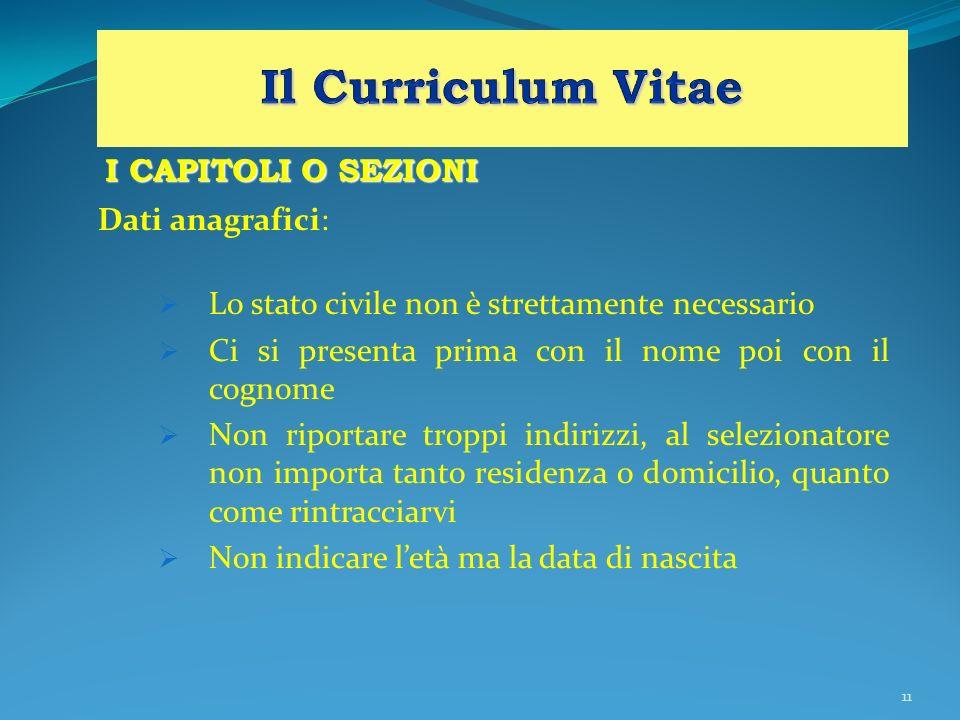 Il Curriculum Vitae I CAPITOLI O SEZIONI Dati anagrafici: