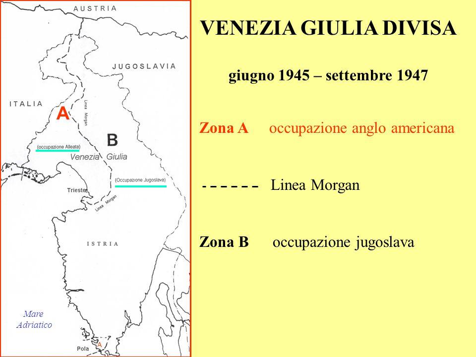 VENEZIA GIULIA DIVISA A giugno 1945 – settembre 1947