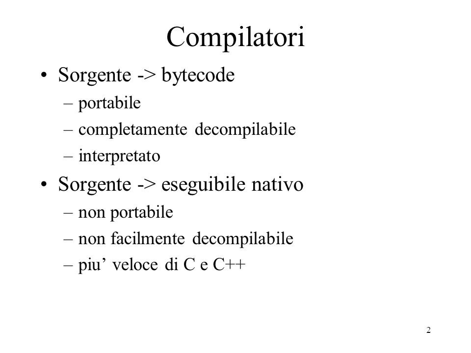 Compilatori Sorgente -> bytecode Sorgente -> eseguibile nativo