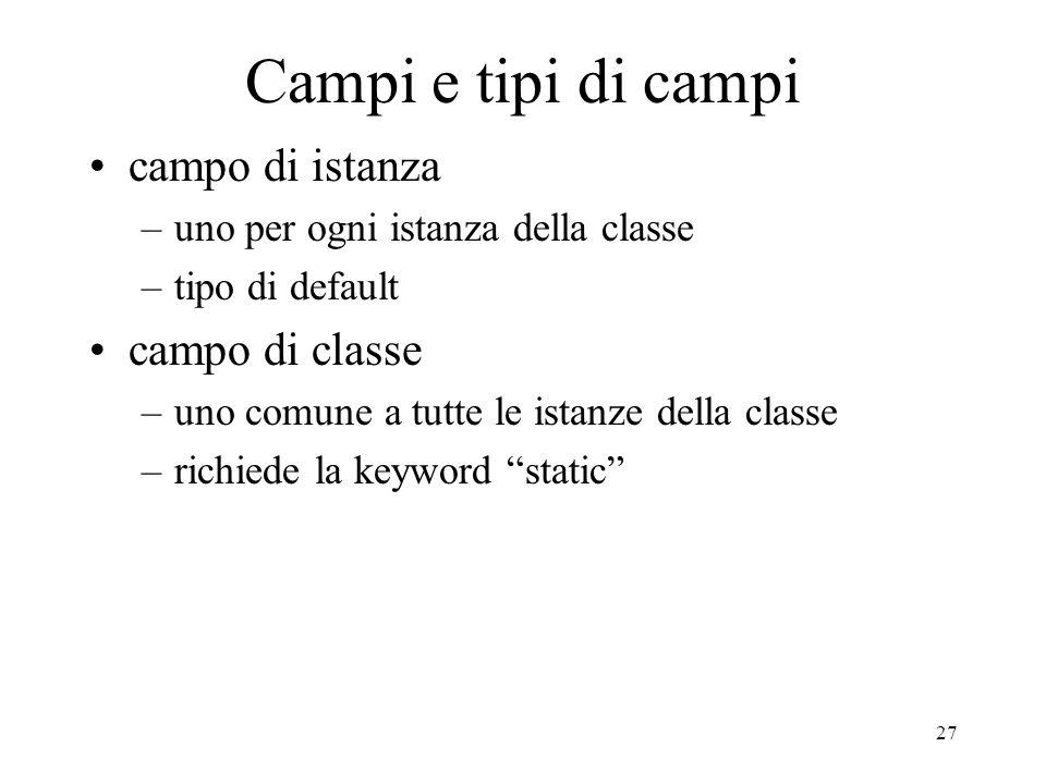 Campi e tipi di campi campo di istanza campo di classe