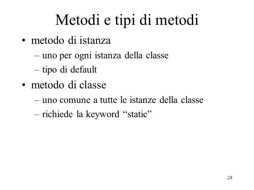 Metodi e tipi di metodi metodo di istanza metodo di classe