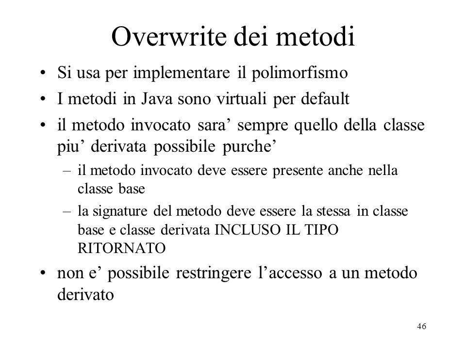 Overwrite dei metodi Si usa per implementare il polimorfismo