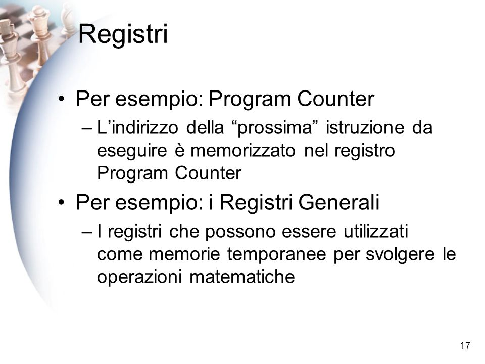Registri Per esempio: Program Counter Per esempio: i Registri Generali