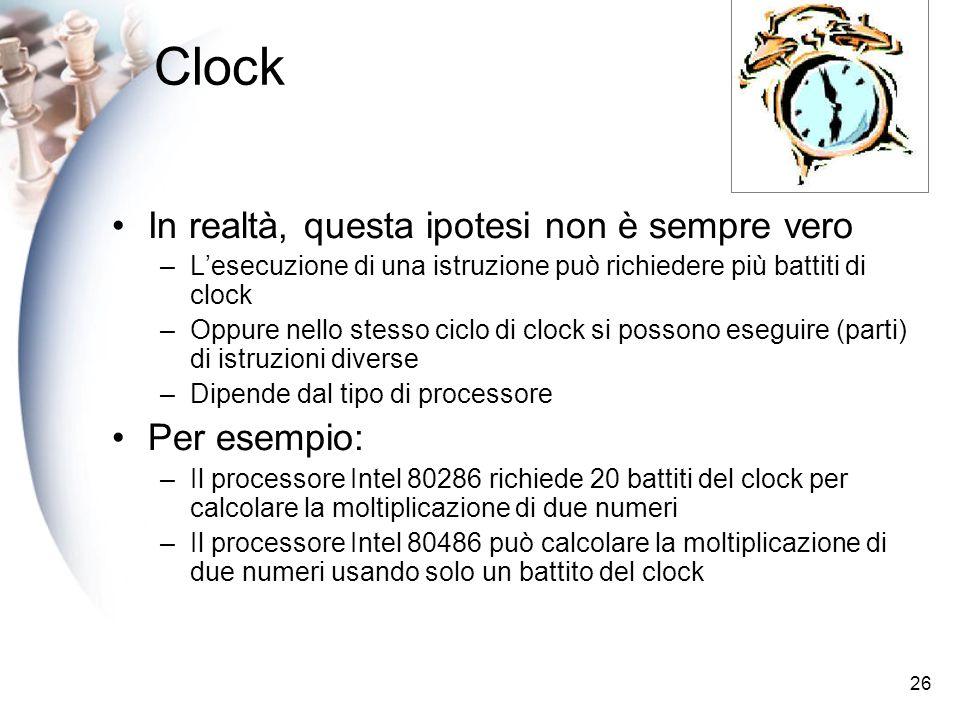 Clock In realtà, questa ipotesi non è sempre vero Per esempio: