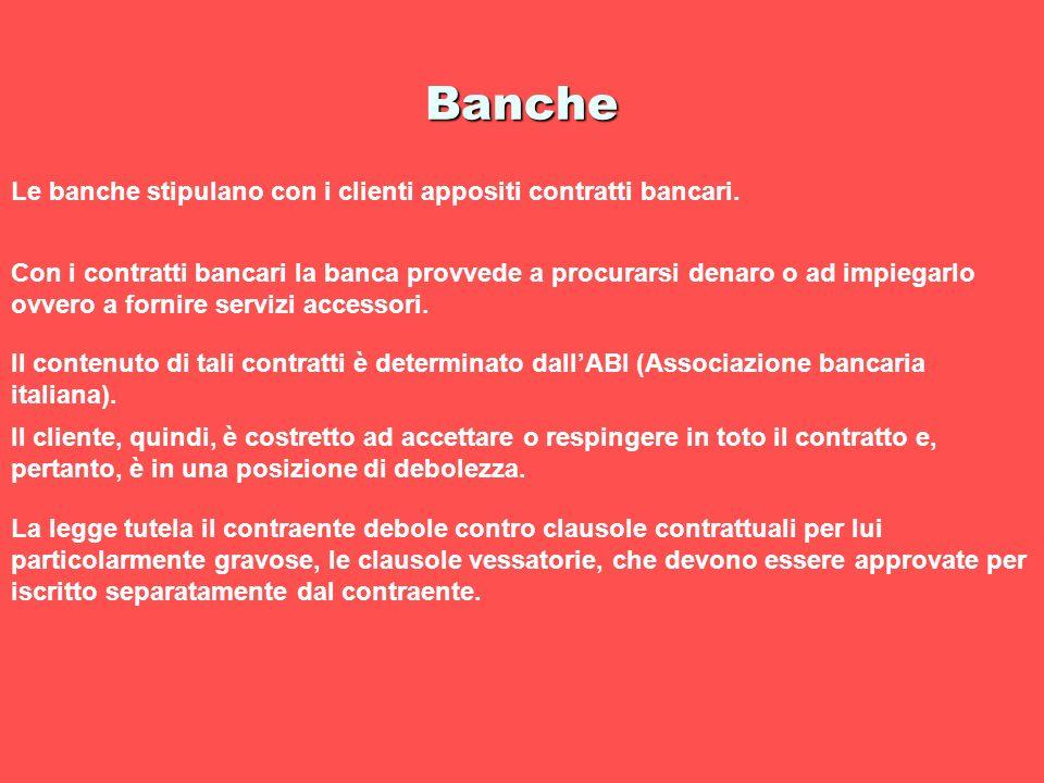Banche Le banche stipulano con i clienti appositi contratti bancari.