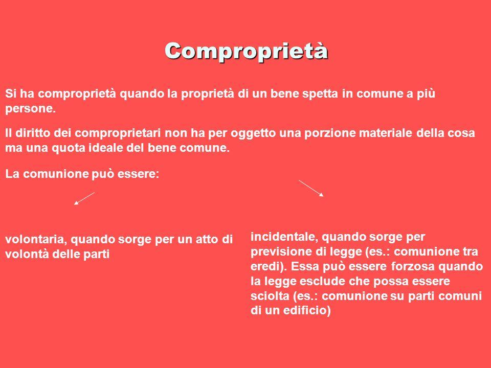 Comproprietà Si ha comproprietà quando la proprietà di un bene spetta in comune a più persone.