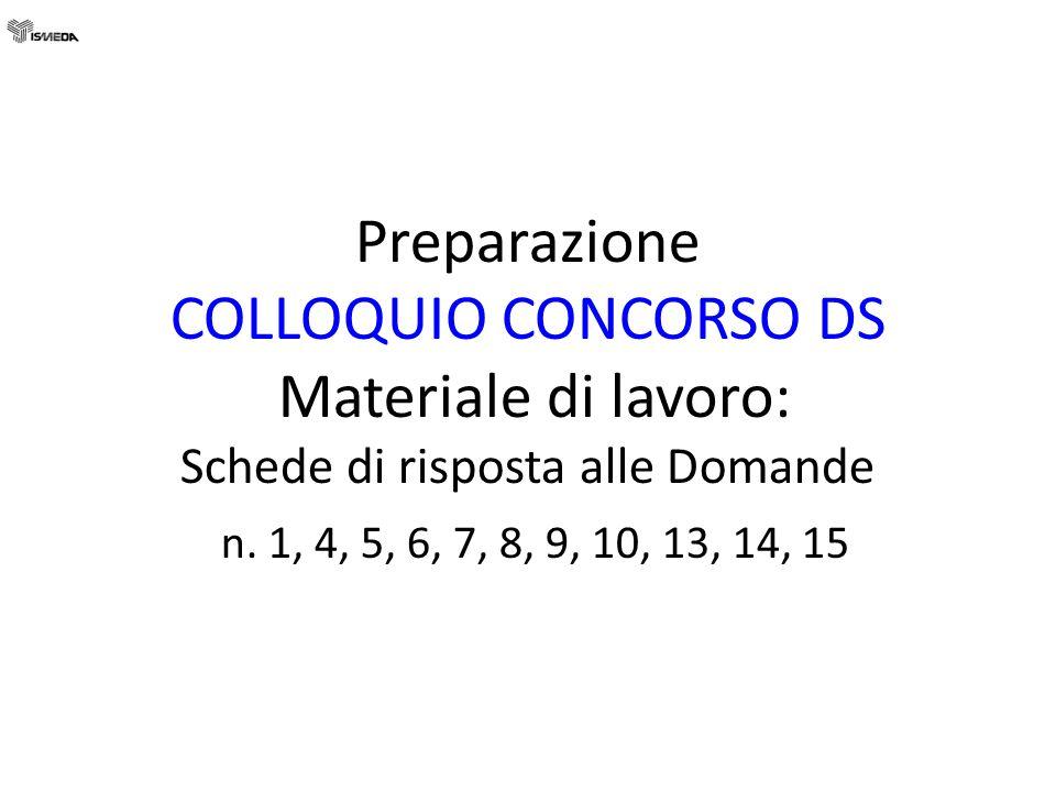 Preparazione COLLOQUIO CONCORSO DS Materiale di lavoro: Schede di risposta alle Domande n.