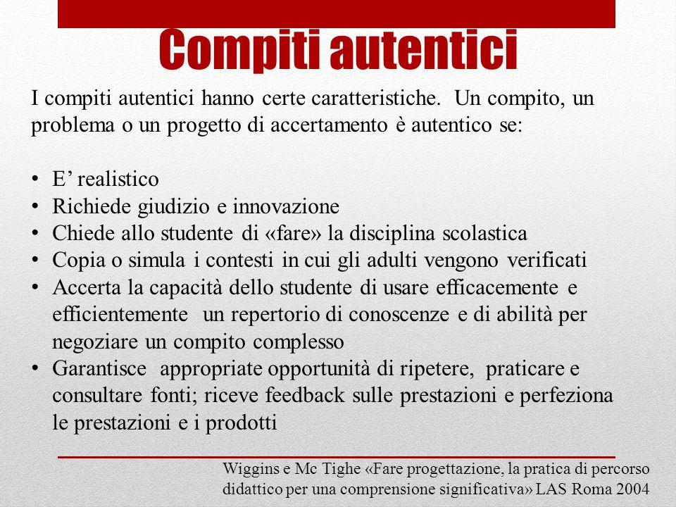 Compiti autentici I compiti autentici hanno certe caratteristiche. Un compito, un problema o un progetto di accertamento è autentico se: