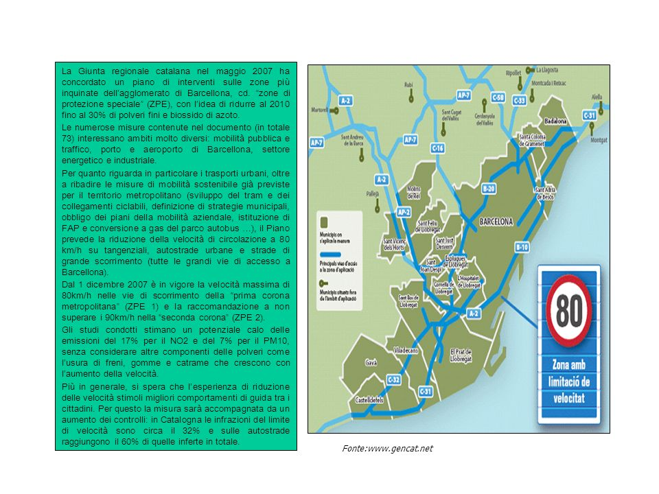 La Giunta regionale catalana nel maggio 2007 ha concordato un piano di interventi sulle zone più inquinate dell'agglomerato di Barcellona, cd. zone di protezione speciale (ZPE), con l'idea di ridurre al 2010 fino al 30% di polveri fini e biossido di azoto.