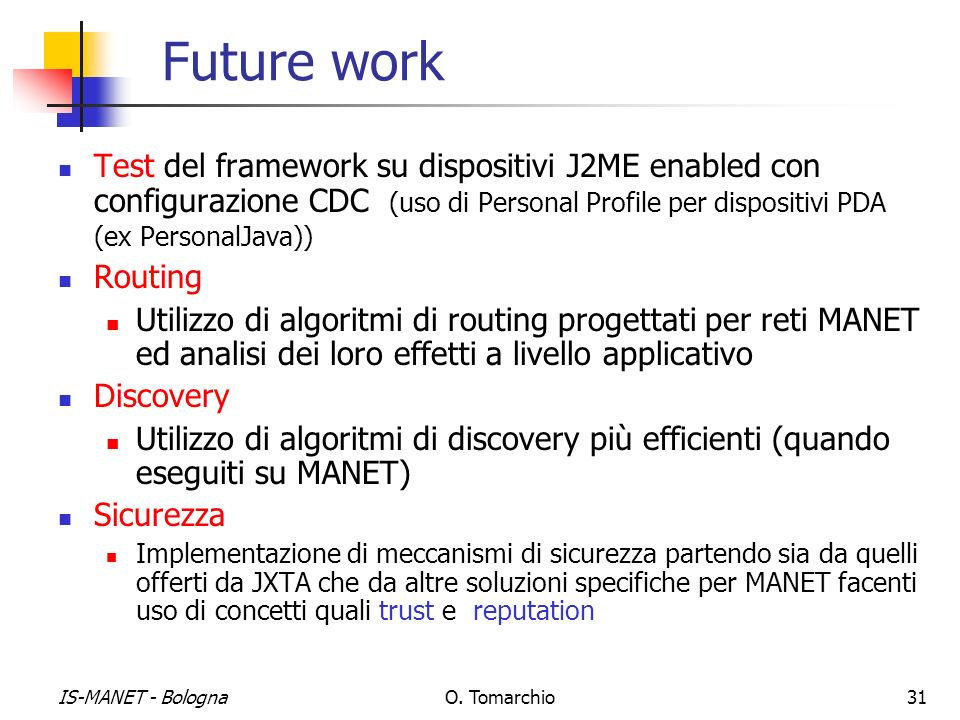 Future work Test del framework su dispositivi J2ME enabled con configurazione CDC (uso di Personal Profile per dispositivi PDA (ex PersonalJava))