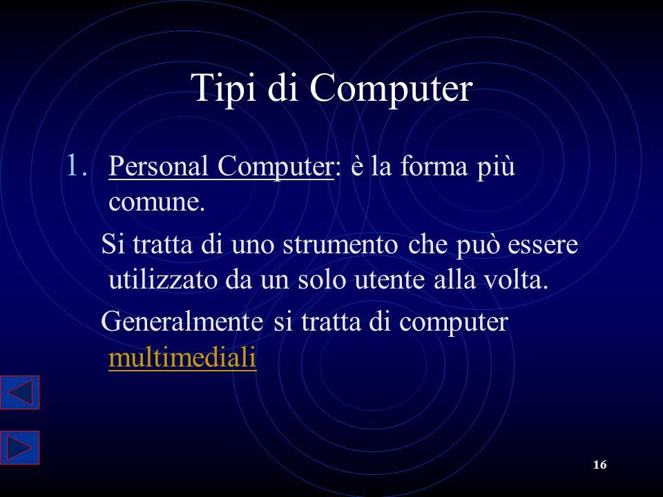 Tipi di Computer Personal Computer: è la forma più comune.