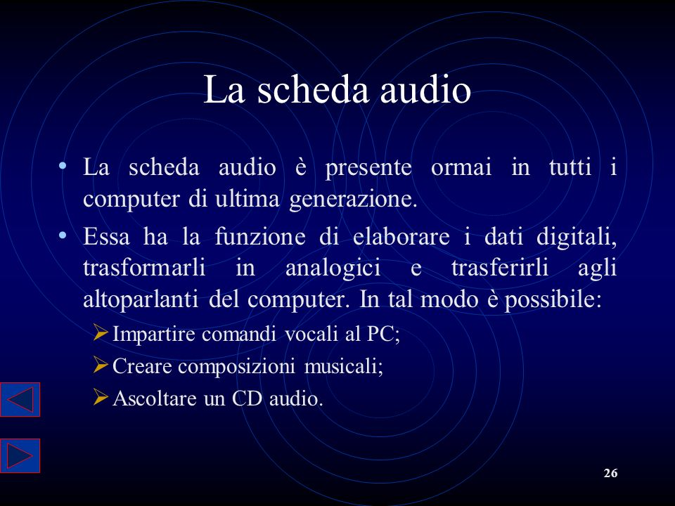 La scheda audio La scheda audio è presente ormai in tutti i computer di ultima generazione.