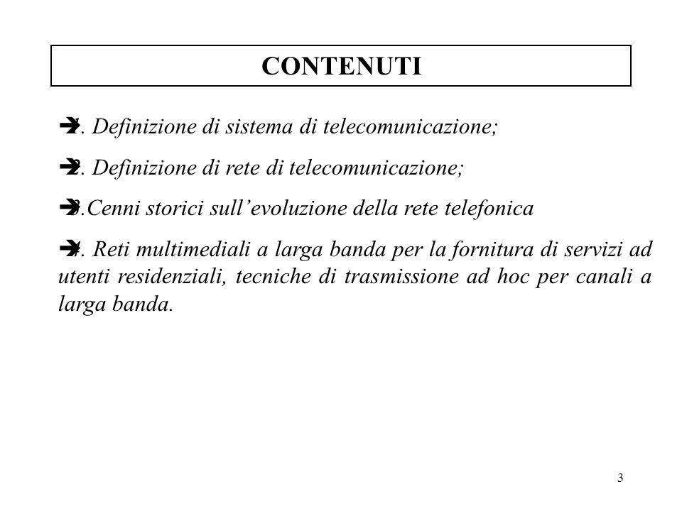 CONTENUTI 1. Definizione di sistema di telecomunicazione;