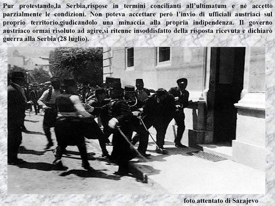 Pur protestando,la Serbia,rispose in termini concilianti all'ultimatum e né accettò parzialmente le condizioni. Non poteva accettare però l'invio di ufficiali austriaci sul proprio territorio,giudicandolo una minaccia alla propria indipendenza. Il governo austriaco ormai risoluto ad agire,si ritenne insoddisfatto della risposta ricevuta e dichiarò guerra alla Serbia (28 luglio).