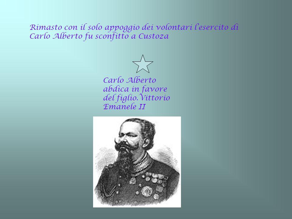 Rimasto con il solo appoggio dei volontari l'esercito di Carlo Alberto fu sconfitto a Custoza