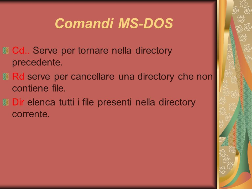 Comandi MS-DOS Cd.. Serve per tornare nella directory precedente.