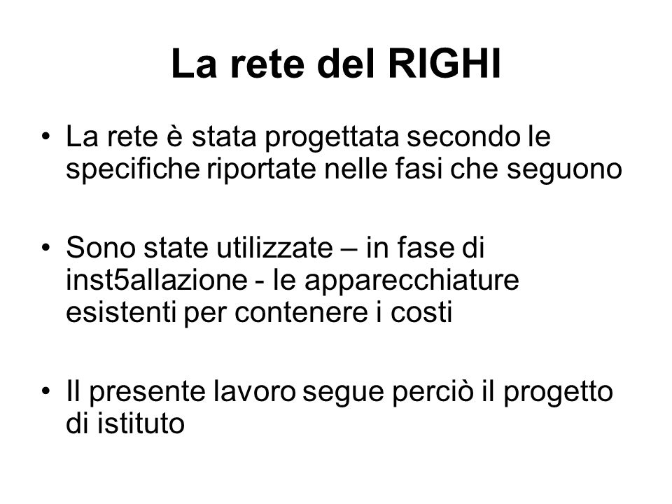La rete del RIGHI La rete è stata progettata secondo le specifiche riportate nelle fasi che seguono.
