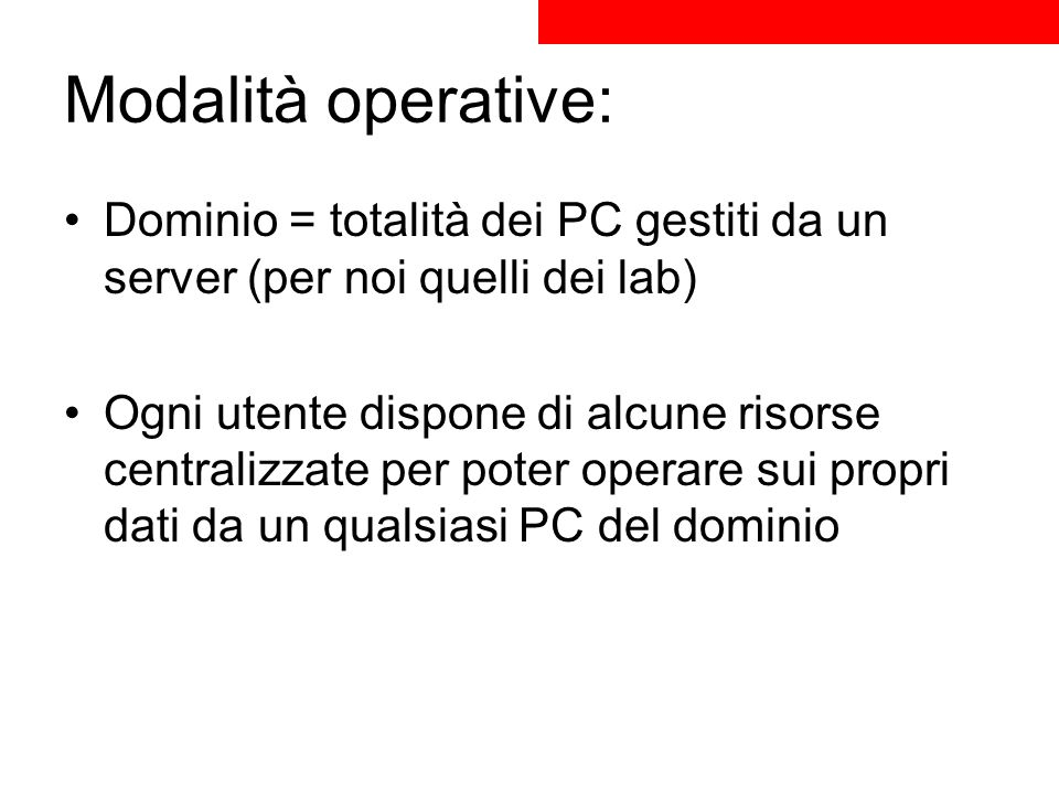 Modalità operative: Dominio = totalità dei PC gestiti da un server (per noi quelli dei lab)