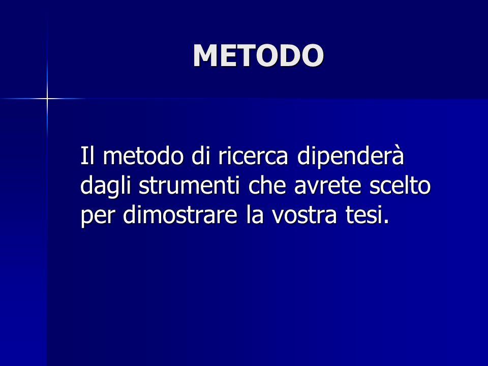 METODOIl metodo di ricerca dipenderà dagli strumenti che avrete scelto per dimostrare la vostra tesi.
